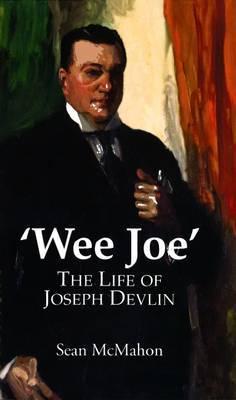 Wee Joe: The Life of Joseph Devlin