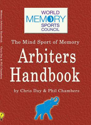 The Memory Arbiters Handbook: The World Memory Sports Council's Official Handbook for Mind Sports Arbiters