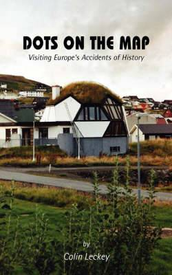 Dots on the Map: Visiting Europe's Accidents of History