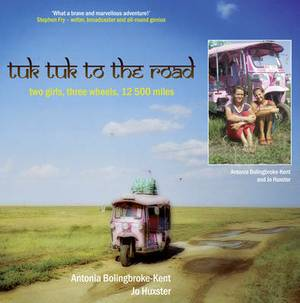 Tuk-Tuk to the Road: Two Girls, Three Wheels, 12,500 Miles