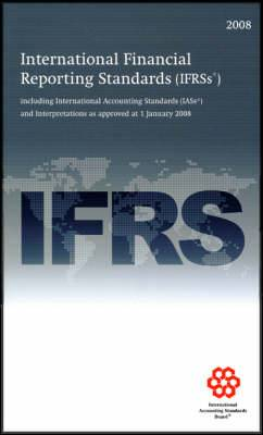 International Financial Reporting Standards IFRS: Including International Accounting Standards (IASs) and Interpretations as Approved at 1 January 2008: 2008
