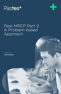 Pass MRCP: Part 2: A Problem-Based Approach