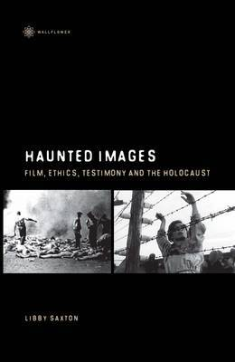 Haunted Images - Film, Ethics, Testimony, and the Holocaust