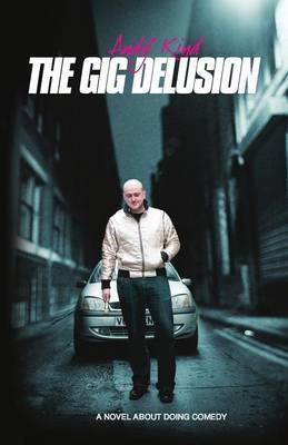 The Gig Delusion: A Novel About Doing Comedy