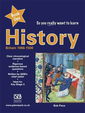 So You Really Want to Learn History: A Textbook for Key Stage 3 and Common Entrance: Book 1