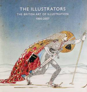 The Illustrators: The British Art of Illustration 1800-2007