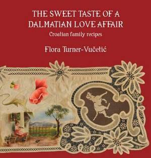 The Sweet Taste of a Dalmatian Love Affair: Croatian Family Recipes