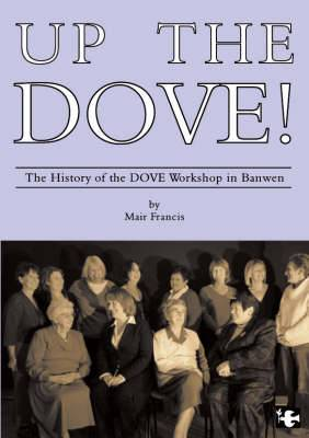 Up the DOVE: The History of the DOVE Workshop in Banwen