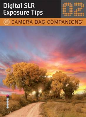 Digital SLR Exposure Tips: A Camera Bag Companion 2: v. 2