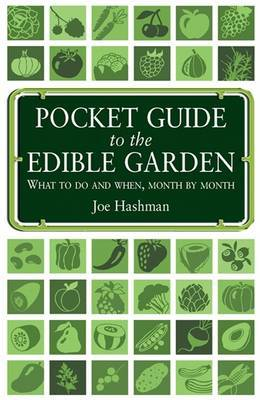 Pocket Guide To The Edible Garden: What to Do and When, Month by Month