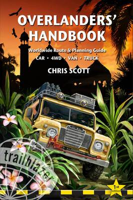 Overlanders' Handbook: Worldwide Route and Planning Guide  for Car, 4WD, Van, Truck