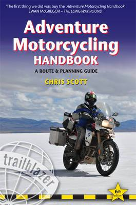 Adventure Motorcycling Handbook: Practical Route and Planning Guide for Worldwide Motorcycling