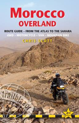 Morocco Overland - Route Guide: from the Atlas to the Sahara: A Practical Guide for 4WD, Motorcycle, Van, Motorbike Covering Over 10,000km & Features 56 Detailed GPS off-Road Routes