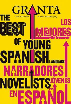 Granta 113: The Best of Young Spanish Novelists: Issue 113