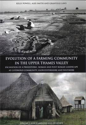 Evolution of a Farming Community in the Upper Thames Valley: Excavation of a Prehistoric, Roman and Post-Roman Landscape at Cotswold Community, Gloucestershire and Wiltshire