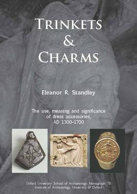 Trinkets and Charms: The Use, Meaning and Significance of Dress Accessories, AD 1300-1700