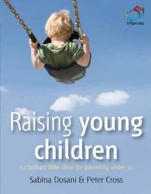 Raising Young Children: 52 Brilliant Little Ideas for Parenting Under 5's
