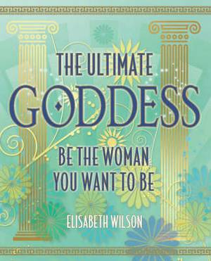 The Ultimate Goddess: Be the Woman You Want to be: No. II