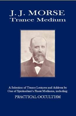 J. J. Morse - Trance Medium: Practical Occultism