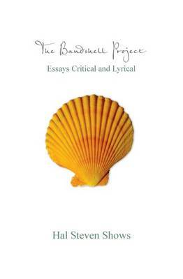 The Bandshell Project: Essays Critical and Lyrical