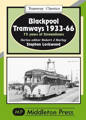 Blackpool Tramways: 75 Years of Streamliners