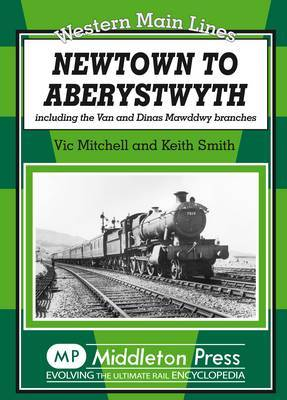 Newtown to Aberystwyth: Including the Van and Dinas Mawddwy Branches