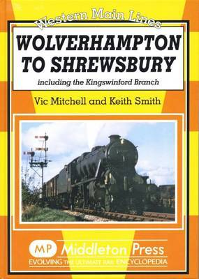 Wolverhampton to Shrewsbury: Including the Kingswinford Branch