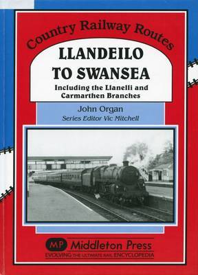 Llandeilo to Swansea: Including the Llanelli and Carmarthen Branches