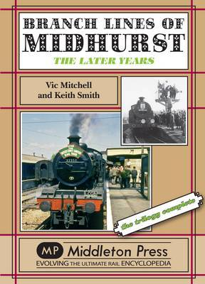 Branch Lines of Midhurst: The Last Years-the Trilogy Completed