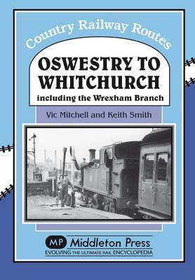 Oswestry to Whitchurch: and the Wrexham Branch