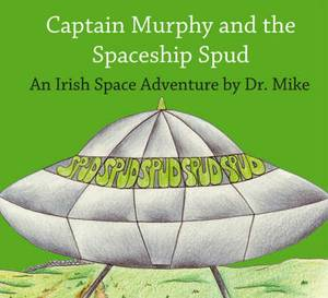 Captain Murphy and the Spaceship Spud: An Irish Space Adventure
