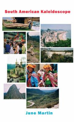 South American Kaleidoscope: A Gringo Granny's Views and Impressions of an Exciting Continent