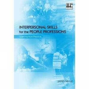 Interpersonal Skills for the People Professions: Learning from Practice
