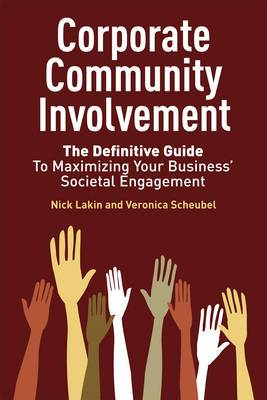 Corporate Community Involvement: The Definitive Guide to Maximizing Your Business' Societal Engagement