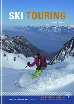 Ski Touring: Essential Knowledge for off-Piste, Back Country, Ski Tourers and Ski Mountaineers