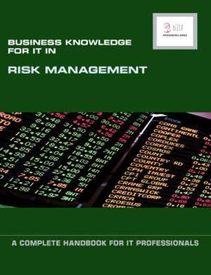Business Knowledge for IT in Risk Management: A Complete Handbook for IT Professionals