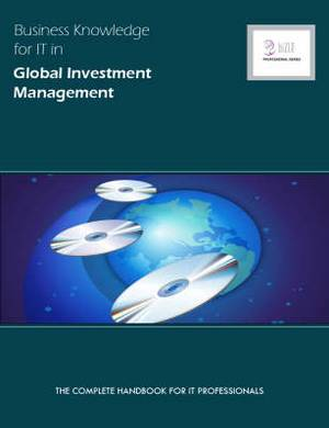 Business Knowledge for IT in Global Investment  Management: The Complete Handbook for IT Professionals