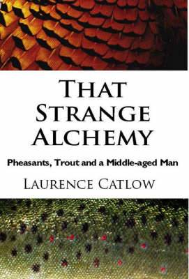That Strange Alchemy: Pheasants, Trout and a Middle-Aged Man
