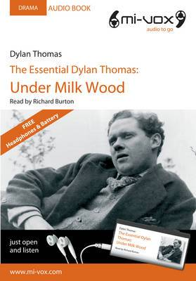 The Essential Dylan Thomas: Under Milk Wood