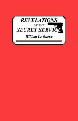 Revelations of the Secret Service: Being the Autobiography of Hugh Morrice, Chief Travelling Agent of the Confidential Department of His Britannic Majesty's Government