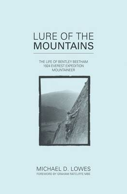Lure of the Mountains: The Life of Bentley Beetham, 1924 Everest Expedition Mountaineer