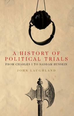 A History of Political Trials: From Charles I to Saddam Hussein