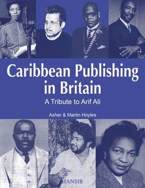 Caribbean Publishing in Britain: A Tribute to Arif Ali