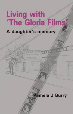 Living with the  Gloria Films : A Daughter's Memory