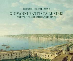 Giovanni Battista Lusieri and the Panoramic Landscape: Expanding Horizons