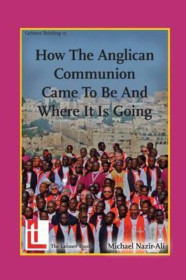 How the Anglican Communion Came to Be and Where It Is Going
