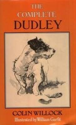 The Complete Dudley: Further Misadventures of the Worst Dog in the World