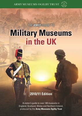 The Amot Guide to Military Museums in the UK: 2010/2011