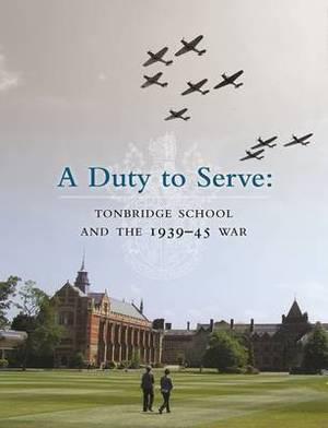Duty to Serve: Tonbridge School and the 1939-45 War
