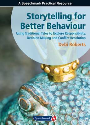 Storytelling for Better Behaviour: Using Traditional Tales to Explore Responsibility, Decision Making and Conflict Resolution